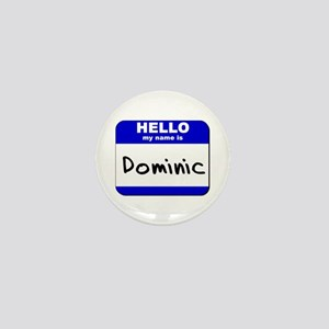 hello my name is dominic Mini Button