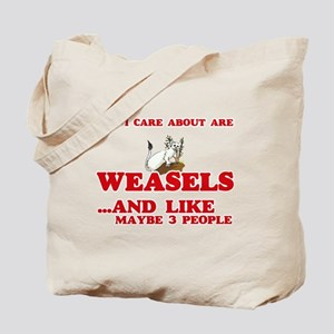 All I care about are Weasels Tote Bag