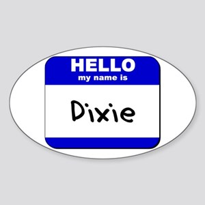 hello my name is dixie Oval Sticker