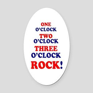 ONE OCLOCK - TWO OCLOCK - THREE OC Oval Car Magnet