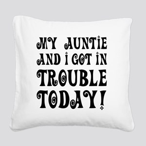 My Auntie and I got in troubl Square Canvas Pillow