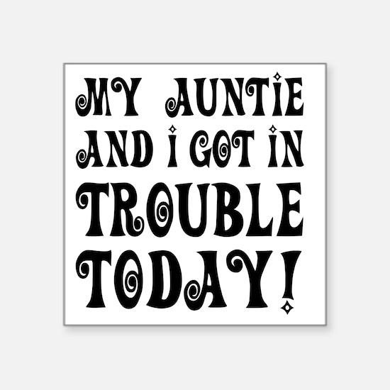 "My Auntie and I got in trou Square Sticker 3"" x 3"""