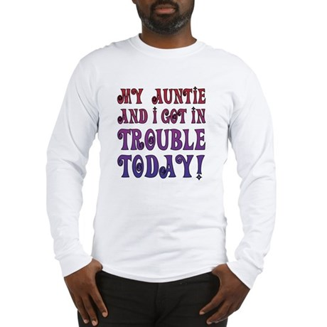 My Auntie and I got in trouble Long Sleeve T-Shirt