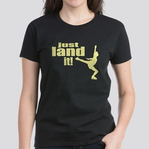 Just Land It Ice Skating Women's Dark T-Shirt