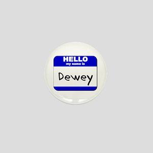 hello my name is dewey Mini Button