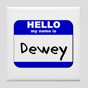 hello my name is dewey  Tile Coaster
