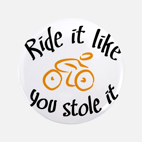 """Ride it like you stole it 3.5"""" Button"""