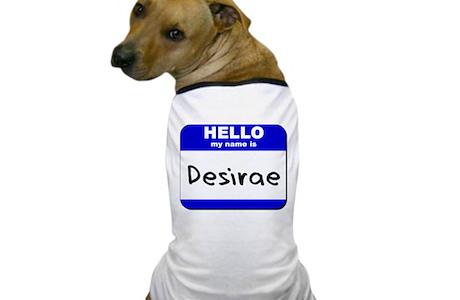 Hello My Name Is Desirae Dog T Shirt