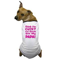 Think I'm Cute? Papa - Pink Dog T-Shirt