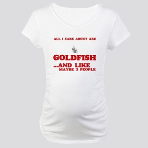 All I care about are Goldfish Maternity T-Shirt