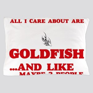 All I care about are Goldfish Pillow Case