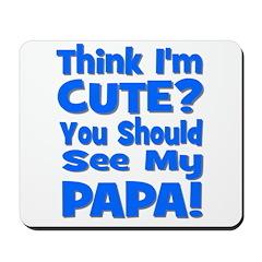 Think I'm Cute? Papa Blue Mousepad