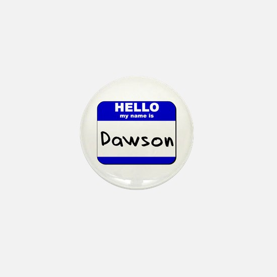 hello my name is dawson Mini Button