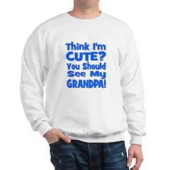 Think I'm Cute? Grandpa Blue Sweatshirt
