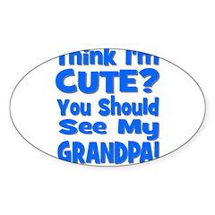 Think I'm Cute? Grandpa Blue Oval Decal