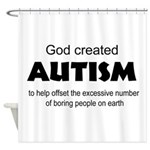 Autism offsets boredom Shower Curtain