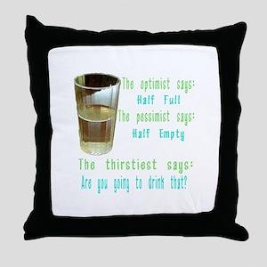 Half Full Half Empty Thirsty Throw Pillow