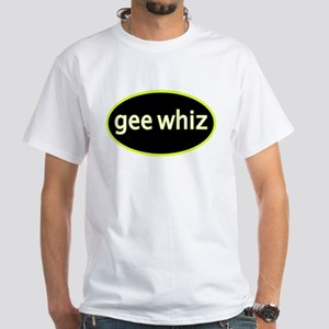 Gee whiz White T-Shirt