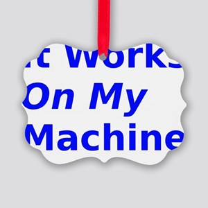 It Works On My Machine Picture Ornament