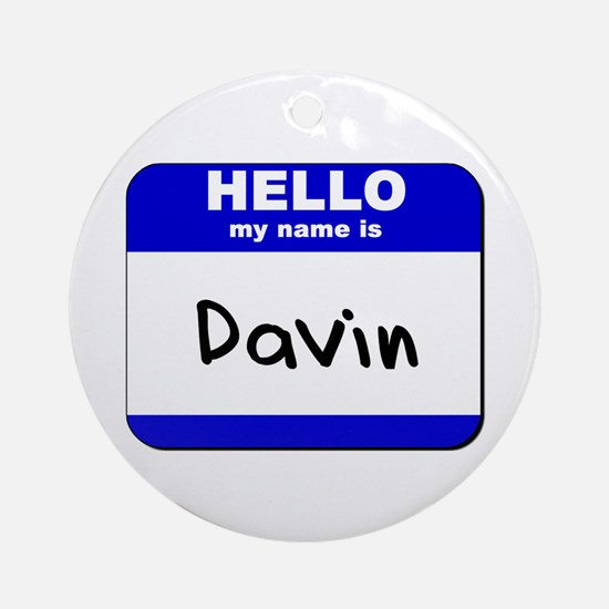 hello my name is davin  Ornament (Round)
