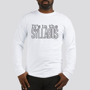 Its in the Syllabus Long Sleeve T-Shirt