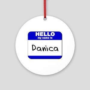 hello my name is danica  Ornament (Round)