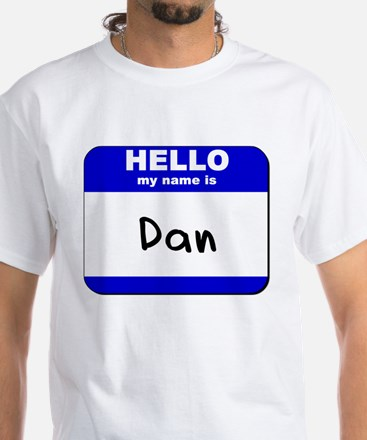 hello my name is dan White T-Shirt