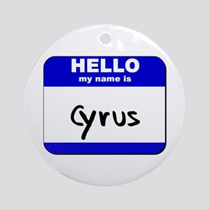 hello my name is cyrus  Ornament (Round)