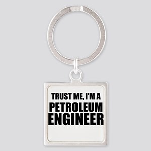 Trust Me, Im A Petroleum Engineer Keychains
