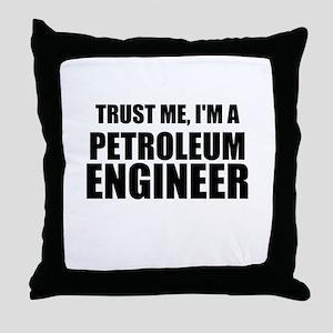 Trust Me, Im A Petroleum Engineer Throw Pillow