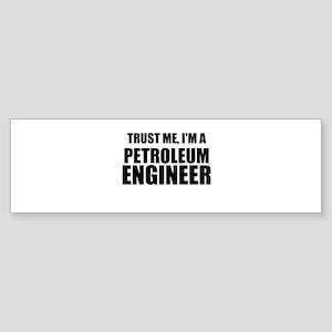 Trust Me, Im A Petroleum Engineer Bumper Sticker