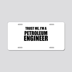 Trust Me, Im A Petroleum Engineer Aluminum License