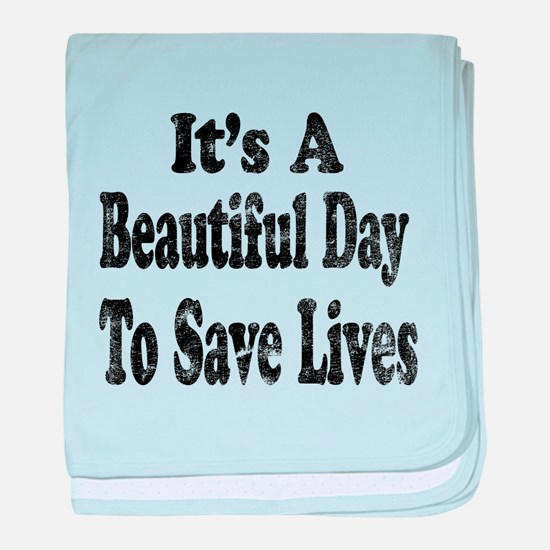 Vintage Its a beautiful day to save lives baby bla