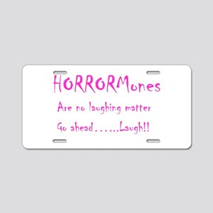 Hormones - Go Ahead Laugh Aluminum License Plate