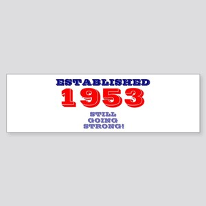 ESTABLISHED 1953- STILL GOING STRON Bumper Sticker