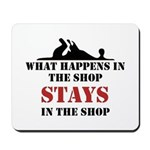 What Happens In The Shop Mousepad