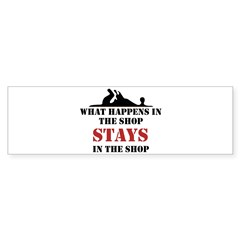 What Happens In The Shop Bumper Bumper Sticker