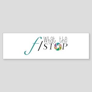 What The F Stop Bumper Sticker