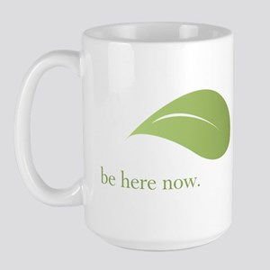 Be Here Now, Green Living Large Mug