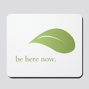 Be Here Now, Green Living Mousepad