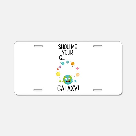 Galaxy Funny Saying Aluminum License Plate