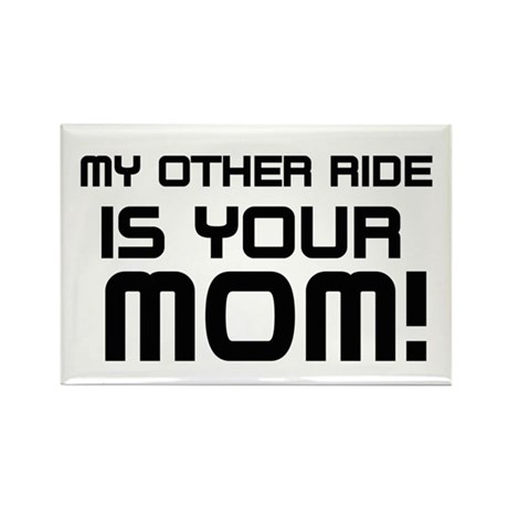 OTHER RIDES YOUR MOM2 Magnets