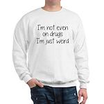 I'm Not On Drugs I'm Just Weird Sweatshirt