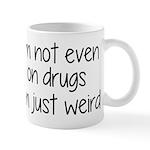 I'm Not On Drugs I'm Just Weird Mug