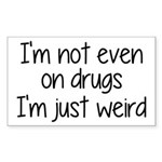 I'm Not On Drugs I'm Just Weird Sticker (Rectangle