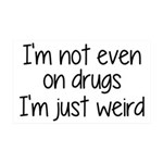 I'm Not On Drugs I'm Just Weird 35x21 Wall Decal
