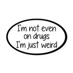 I'm Not On Drugs I'm Just Weird Oval Car Magnet