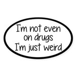 I'm Not On Drugs I'm Just Weird Sticker (Oval)