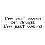 I'm Not On Drugs I'm Just Weird Sticker (Bumper 10