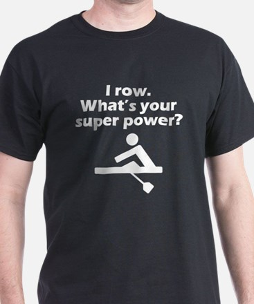 I Row Whats Your Super Power T-Shirt
